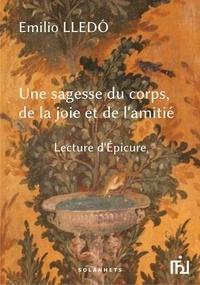 Une sagesse du corps, de la joie et de l'amitié- Lecture d'Epicure - Emilio Lledo |