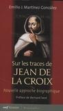 Emilio Martinez Gonzalez - Sur les traces de Jean de la Croix - Nouvelle approche biographique.