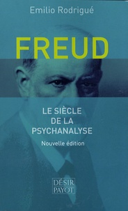 Emilio Rodrigué - Freud - Le siècle de la psychanalyse.