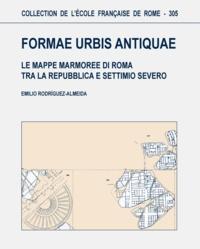 Emilio Rodriguez-Almeida - Formae Urbis Antiquae - Le Mappe Marmoree di Roma tra la Republica e Settimo Severo.