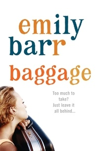 Emily Barr - Baggage - An unputdownable thriller about digging up the past.
