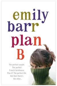 Emily Barr - Plan B - A gripping and moving novel with shocking twists.