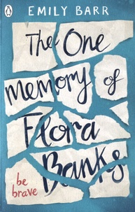 Emily Barr - The One Memory of Flora Banks - Be Brave.