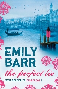 Emily Barr - The Perfect Lie - A page-turning thriller of intrigue and suspense.