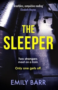 Emily Barr - The Sleeper - Two strangers meet on a train. Only one gets off. A dark and gripping psychological thriller..