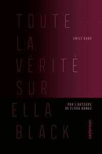Emily Barr - Toute la vérité sur Ella Black.
