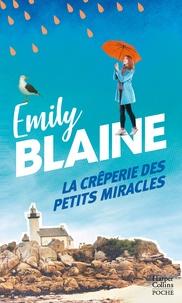 Emily Blaine - La crêperie des petits miracles - Évadez-vous en Bretagne et découvrez la recette du bonheur avec la nouveauté d'Emily Blaine.