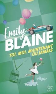 Emily Blaine et Emily Blaine - Toi. Moi. Maintenant ou jamais : l'intégrale - Une liste, deux âmes soeurs, un amour hors du commun.