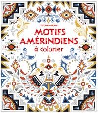 Emily Bone et Dinara Mirtalipova - Motifs amérindiens à colorier.