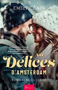 Emily Chain - Aux délices d'Amsterdam - Tome 1 - Noël sucré.
