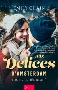Emily Chain - Aux Délices d'Amsterdam - Tome 2 - Noël Glacé.