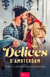 Emily Chain - Aux Délices d'Amsterdam - Tome 3 - Les Origines des Délices.