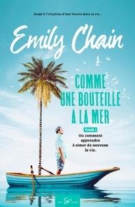 Emily Chain - Comme une bouteille à la mer  : Comme une bouteille à la mer - Tome 1 - Ou comment apprendre à aimer de nouveau la vie.