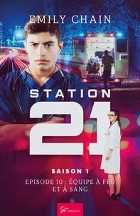 Emily Chain - Station 21 - Saison 1 - Épisode 10 : Une équipe à feu et à sang.