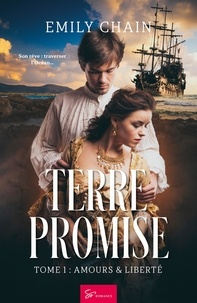 Emily Chain - Terre Promise Tome 1 : Amours & Liberté.