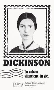 Emily Dickinson - Un volcan silencieux, la vie - Lettres d'une solitaire aventureuse.