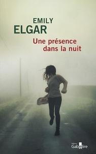 Emily Elgar - Une présence dans la nuit.