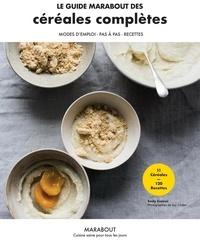 Electronics pdf ebook téléchargement gratuit Le guide Marabout des céréales complètes  - Mode d'emploi, pas à pas, recettes