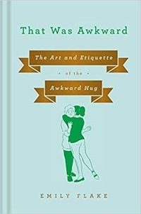 Téléchargez des livres faciles en anglais That Was Awkward : The Art and Etiquette of the Awkward Hug en francais PDB CHM RTF par Emily Flake