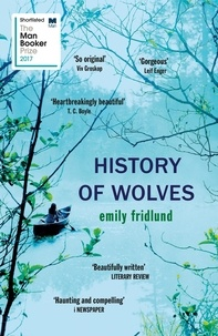 Emily Fridlund - History of Wolves - Shortlisted for the 2017 Man Booker Prize.