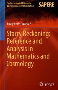 Emily Grosholz - Starry Reckoning: Reference and Analysis in Mathematics and Cosmology.