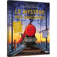 Emily Hawkins et Tom Adams - Tous à bord du Discovery Express - Le mystère des machines.