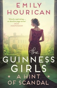 Emily Hourican - The Guinness Girls:  A Hint of Scandal.