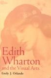Emily Josephine Orlando - Edith Wharton and the Visual Arts.