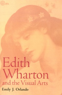 Emily Josephine Orlando - Edith Wharton and the Visual Arts.