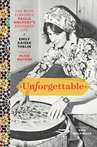 Emily Kaiser Thelin et Andrea Nguyen - Unforgettable - The Bold Flavors of Paula Wolfert's Renegade Life.