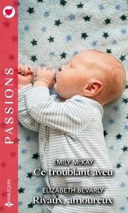 Emily McKay et Elizabeth Bevarly - Ce troublant aveu ; Rivaux, amoureux.
