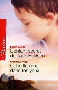 Emily McKay et Victoria Pade - L'enfant secret de Jack Hudson - Cette flamme dans tes yeux.