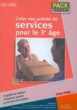 Emily Nousbaum - Pack créateur en 2 volumes : Créer une activité de service pour le 3e âge ; Création d'entreprise :  le guide. 1 Cédérom