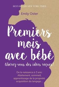 Emily Oster - Premiers mois avec bébé - Libérez-vous des idées reçues !.