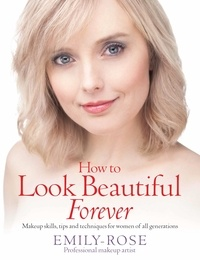Emily-Rose Braithwaite - How To Look Beautiful Forever - Makeup skills, tips and techniques for women of all generations.