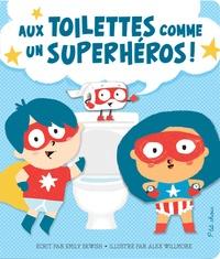 Emily Skwish et Alex Willmore - Aux toilettes comme un superhéros !.