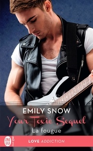 Emily Snow - Your Toxic Sequel Tome 3 : La fougue.