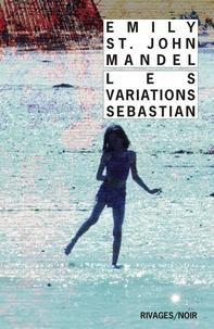 Emily St John Mandel - Les variations Sebastian.