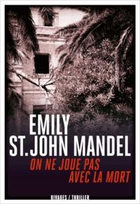 Emily St John Mandel et Emily St. John Mandel - On ne joue pas avec la mort.
