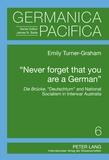 Emily Turner-graham - «Never forget that you are a German» - Die Brücke, «Deutschtum» and National Socialism in Interwar Australia.