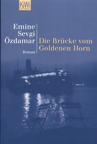 Emine Sevgi Ozdamar - Die Brücke vom Goldenen Horn.