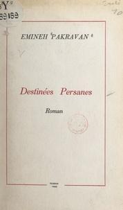 Emineh Pakravan et H. Pakravan - Destinées persanes.
