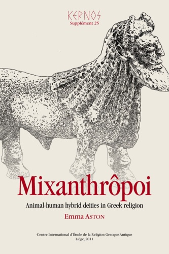 Emma Aston - Kernos Supplément 25 : Mixanthrôpoi - Animal-human hybrid deities in Greek religion.