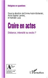 Emma Aubin-Boltanski et Anne-Sophie Lamine - Croire en actes - Distance, intensité ou excès ?.
