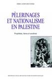 Emma Aubin-Boltanski - Pèlerinages et nationalisme en Palestine - Prophètes, héros et ancêtres.