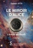 Emma Avis - Le miroir d'Alice - L'enfant des étoiles.