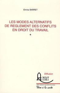 Emma Barret - Les modes alternatifs de règlement des conflits en droit du travail.