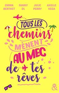Emma Berthet et Julie Perry - Tous les chemins mènent au mec de tes rêves.