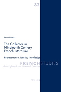 Emma Bielecki - The Collector in Nineteenth-Century French Literature - Representation, Identity, Knowledge.