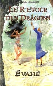 Emma Blanc - Le retour des dragons Tome 1 : Evahé.